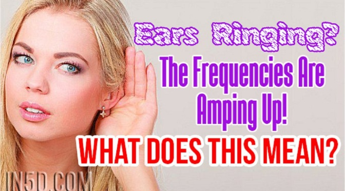 Ears Ringing? The Frequencies Are Amping Up! What Does This Mean?