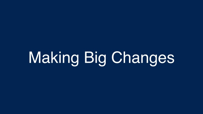 Making Big Changes