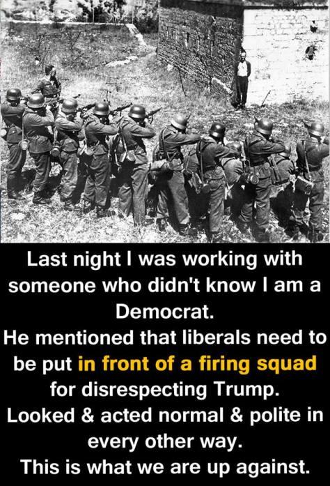 Hitler firing squads history repeats Republicans want to put liberals Democrats kill them No To Racism
